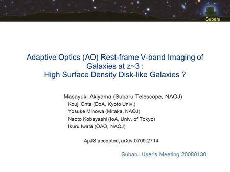 Subaru Adaptive Optics (AO) Rest-frame V-band Imaging of Galaxies at z~3 : High Surface Density Disk-like Galaxies ? Subaru Users Meeting 20080130 Masayuki.