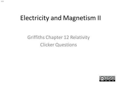 Electricity and Magnetism II Griffiths Chapter 12 Relativity Clicker Questions 12.1.