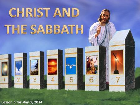 Lesson 5 for May 3, 2014. JESUS AND THE SABBATH CREATORKEEPER A time for rest and worship A time for enjoyment A time for healing REDEEMER.