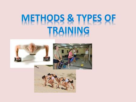 Training Methods Interval Training Continuous Training Fartlek Training Circuit Training Plyometric Training Flexibility Training Resistance Training.