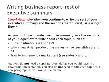 Step 4-Example-When you continue to write the rest of your executive summary (and the sections that follow it), use a logic flow:* As you continue to write.