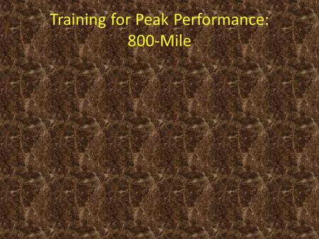 Training for Peak Performance: 800-Mile. Before Writing This Plan What are the athletes natural strengths? -speed, endurance, durability, etc. What are.