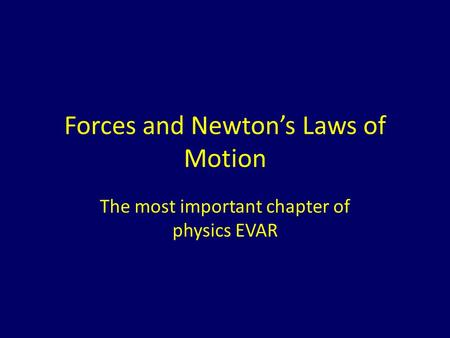 Forces and Newtons Laws of Motion The most important chapter of physics EVAR.