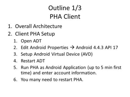 Outline 1/3 PHA Client 1.Overall Architecture 2.Client PHA Setup 1.Open ADT 2.Edit Android Properties Android 4.4.3 API 17 3.Setup Android Virtual Device.