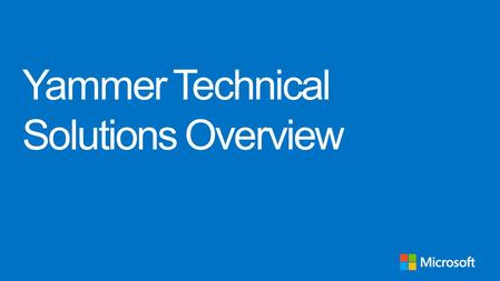Yammer Technical Solutions Overview. Audience and Requirements 2 The Yammer Technical Solutions Overview module is an introduction to the Yammer Platform.