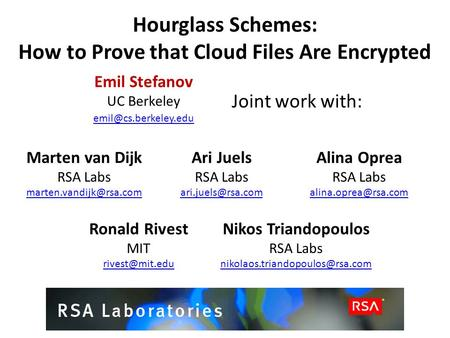 Hourglass Schemes: How to Prove that Cloud Files Are Encrypted Marten van DijkAri JuelsAlina Oprea RSA Labs