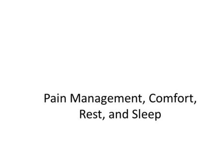 Pain Management, Comfort, Rest, and Sleep. The Meaning of Comfort Comfort – To give strength and hope, to cheer, and to ease the grief or trouble of another.