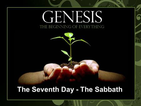 Begi GENESIS The beginning of everything The Seventh Day - The Sabbath.