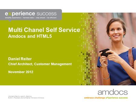 Information Security Level 2 – Sensitive © 2012 – Proprietary and Confidential Information of Amdocs Multi Chanel Self Service Amdocs and HTML5 Daniel.