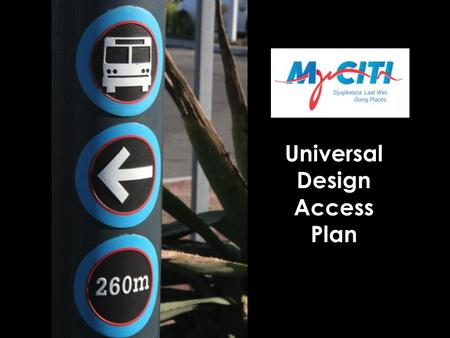 Universal Design Access Plan. Legislative Context The following documents contain the requirement to provide for passengers with special categories of.