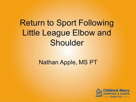 Return to Sport Following Little League Elbow and Shoulder Nathan Apple, MS PT.