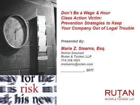 1 Dont Be a Wage & Hour Class Action Victim: Prevention Strategies to Keep Your Company Out of Legal Trouble Presented By: Maria Z. Stearns, Esq. Senior.