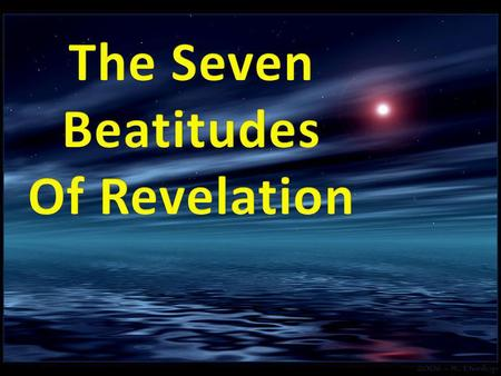 Introduction There are seven beatitudes in Revelation. This is by design. Seven represents a perfect number. In symbolic language, one cannot improve.