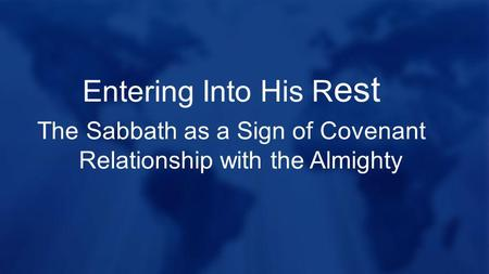 Entering Into His R est The Sabbath as a Sign of Covenant Relationship with the Almighty.