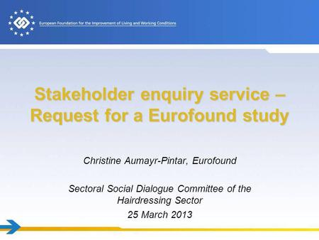 Stakeholder enquiry service – Request for a Eurofound study Christine Aumayr-Pintar, Eurofound Sectoral Social Dialogue Committee of the Hairdressing Sector.