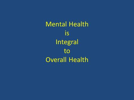 Mental Health is Integral to Overall Health. Health Issues Related to People with Serious Mental Illness People with SMI who receive services in the public.