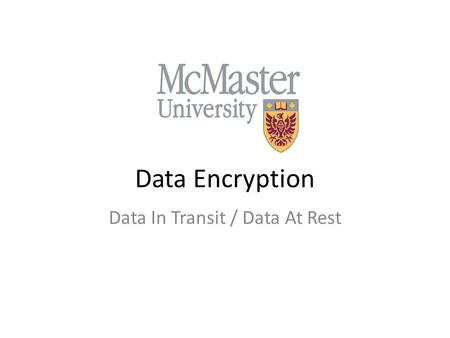 Data Encryption Data In Transit / Data At Rest. Learning Outcomes How to: – encrypt data on an USB key – encrypt a document – email a document safely.