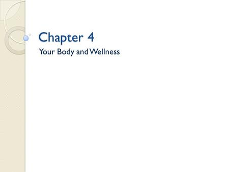 Chapter 4 Your Body and Wellness. WHERE AM I NOW? Page 107.