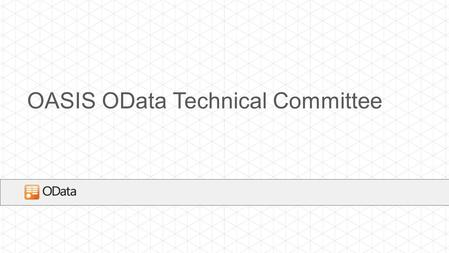OASIS OData Technical Committee. AGENDA Introduction OASIS OData Technical Committee OData Overview Work of the Technical Committee Q&A.