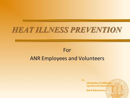 HEAT ILLNESS PREVENTION For ANR Employees and Volunteers By.