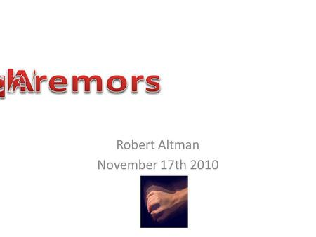 Robert Altman November 17th 2010. Questions you should be able to answer after this session What is the most common movement disorder? Name 2 drugs that.