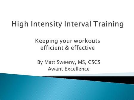 By Matt Sweeny, MS, CSCS Awant Excellence. Interval training involves performing high- intensity bouts of work with periods of recovery or complete rest.
