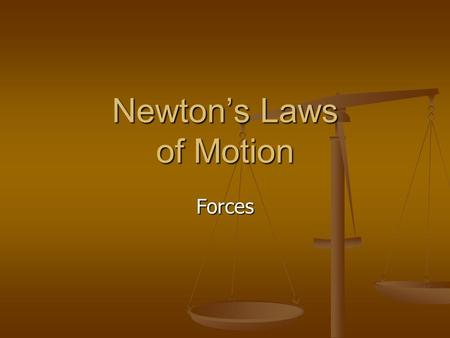 Newtons Laws of Motion Forces. Newtons First Law of Motion What happens to a ball rolling along the ground? What happens to a ball rolling along the ground?