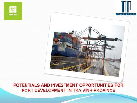 POTENTIALS AND INVESTMENT OPPORTUNITIES FOR PORT DEVELOPMENT IN TRA VINH PROVINCE.