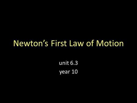 Newtons First Law of Motion unit 6.3 year 10. Context Forces act on us every day, causing many different effects. In 1687, Isaac Newton asked how these.