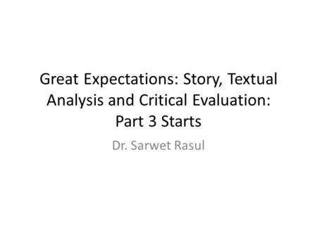 Great Expectations: Story, Textual Analysis and Critical Evaluation: Part 3 Starts Dr. Sarwet Rasul.