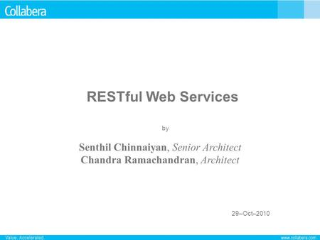 RESTful Web Services 29–Oct–2010 by Senthil Chinnaiyan, Senior Architect Chandra Ramachandran, Architect.