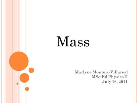 Marlyne Montero Villareal MSciEd Physics II July 16, 2011 Mass.