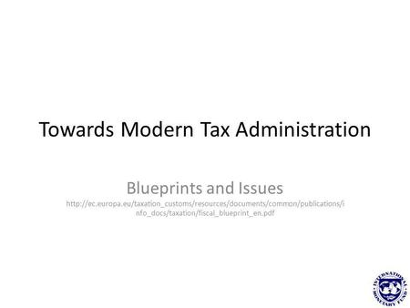 Towards Modern Tax Administration Blueprints and Issues  nfo_docs/taxation/fiscal_blueprint_en.pdf.