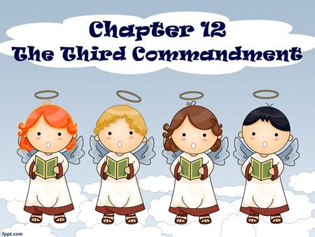 Chapter 12 The Third Commandment. Questions to Ponder What Obligations does faithful observance of the third commandment place on the Christians in.