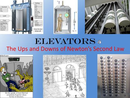 Elevators The Ups and Downs of Newtons Second Law.