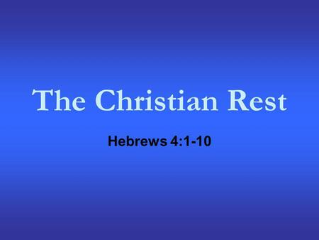 The Christian Rest Hebrews 4:1-10. God Wants to Give us His Rest For we who have believed do enter that rest, as He has said: SO I SWORE IN MY WRATH,