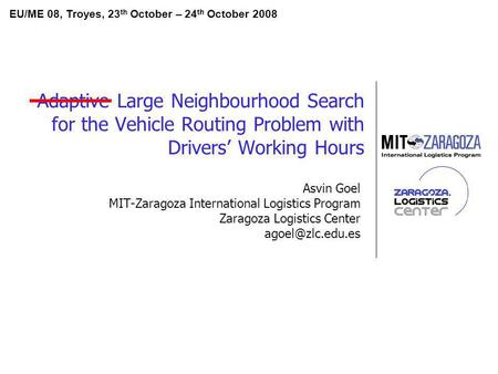 Adaptive Large Neighbourhood Search for the Vehicle Routing Problem with Drivers Working Hours Asvin Goel MIT-Zaragoza International Logistics Program.