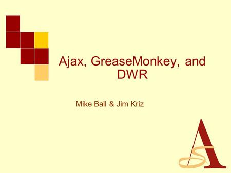 Ajax, GreaseMonkey, and DWR Mike Ball & Jim Kriz.