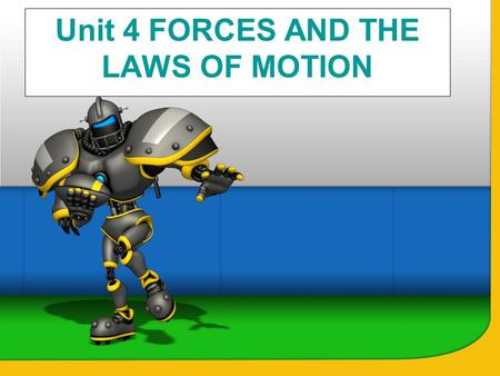 Unit 4 FORCES AND THE LAWS OF MOTION. 4-1 Forces Force: A push or pull exerted on an object Forces cause a change in velocity (acceleration) *cause a.