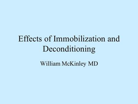 Effects of Immobilization and Deconditioning William McKinley MD.