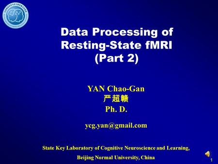 1 Data Processing of Resting-State fMRI (Part 2) YAN Chao-Gan Ph. D. State Key Laboratory of Cognitive Neuroscience and Learning, Beijing.