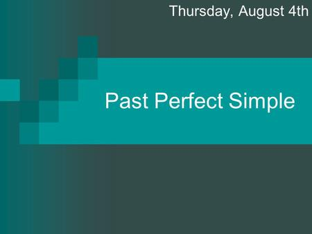 Past Perfect Simple Thursday, August 4th. Use: Completed action before something in the past. now.