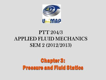 PTT 204/3 APPLIED FLUID MECHANICS SEM 2 (2012/2013)
