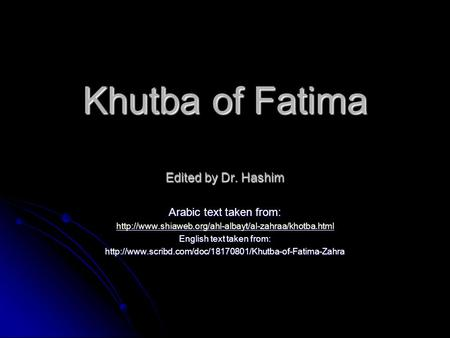 Khutba of Fatima Edited by Dr. Hashim Arabic text taken from:  English text taken from: