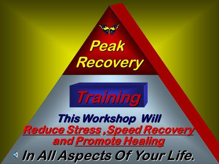 Peak Recovery Training This Workshop Will Reduce Stress,Speed Recovery and Promote Healing In All Aspects Of Your Life.