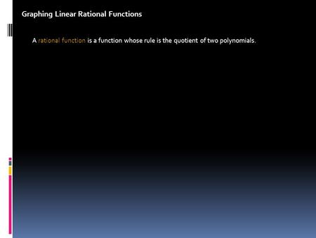 Graphing Linear Rational Functions A rational function is a function whose rule is the quotient of two polynomials.