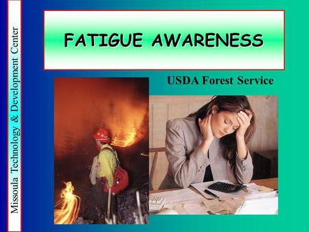 Missoula Technology & Development Center FATIGUE AWARENESS USDA Forest Service.