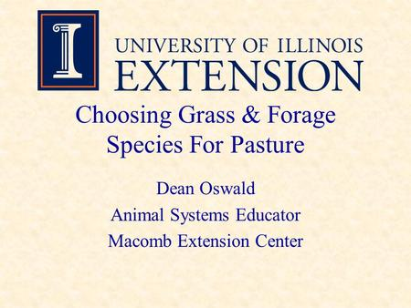 Choosing Grass & Forage Species For Pasture Dean Oswald Animal Systems Educator Macomb Extension Center.