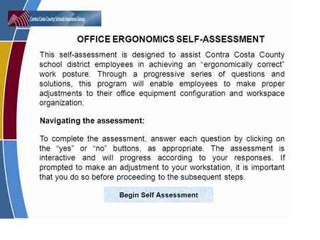 OFFICE ERGONOMICS SELF-ASSESSMENT This self-assessment is designed to assist Contra Costa County school district employees in achieving an ergonomically.
