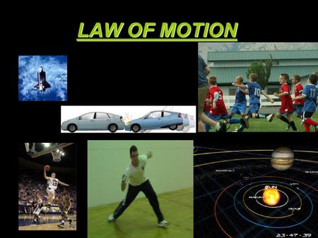LAW OF MOTION. Who figured out most of what we know about how things move?